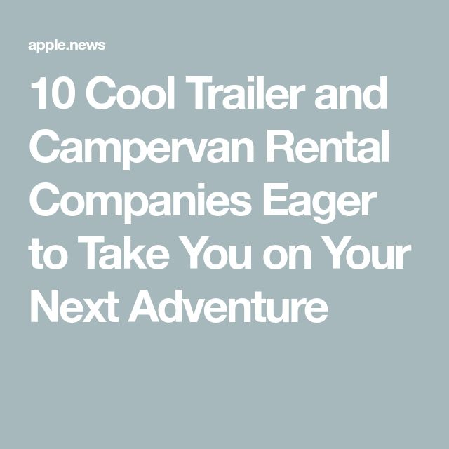 10 Cool Trailer and Campervan Rental Companies Eager to Take You on Your Next Adventure