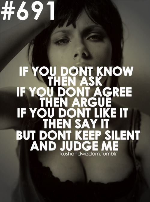 ha! was just talking about this tonight.  don't judge people, you'll look like the fool in the end.
