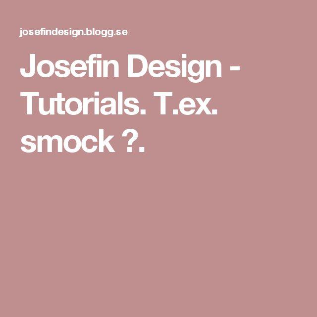 Josefin Design - Tutorials. T.ex. smock 😊.