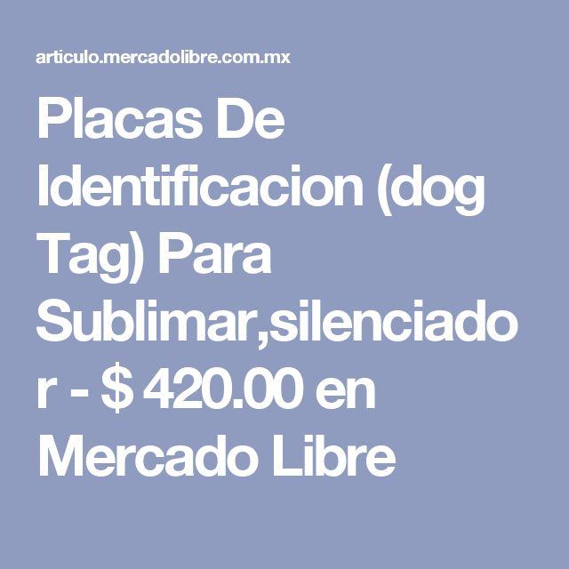 Placas De Identificacion (dog Tag) Para Sublimar,silenciador - $ 420.00 en Mercado Libre