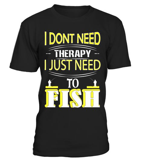 "# Don't Need Therapy Just Need to Fish T-Shirt .  Special Offer, not available in shops      Comes in a variety of styles and colours      Buy yours now before it is too late!      Secured payment via Visa / Mastercard / Amex / PayPal      How to place an order            Choose the model from the drop-down menu      Click on ""Buy it now""      Choose the size and the quantity      Add your delivery address and bank details      And that's it!      Tags: It's better to relieve stress spending…"