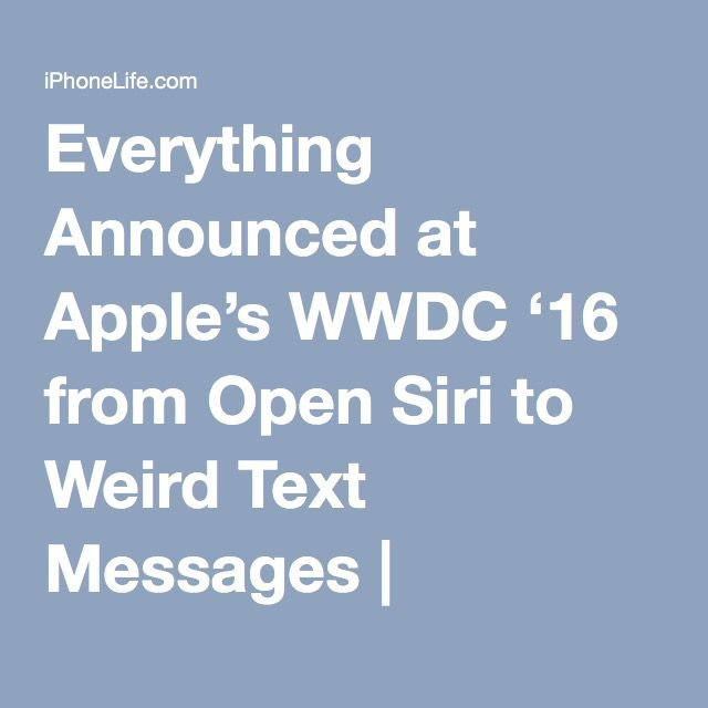 Everything Announced at Apple's WWDC '16 from Open Siri to Weird Text Messages | iPhoneLife.com