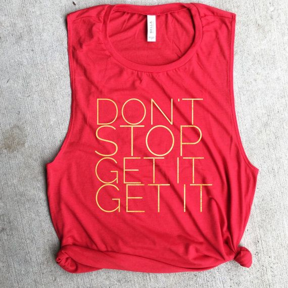 Don't stop get it get it Muscle Tee workout tank gym