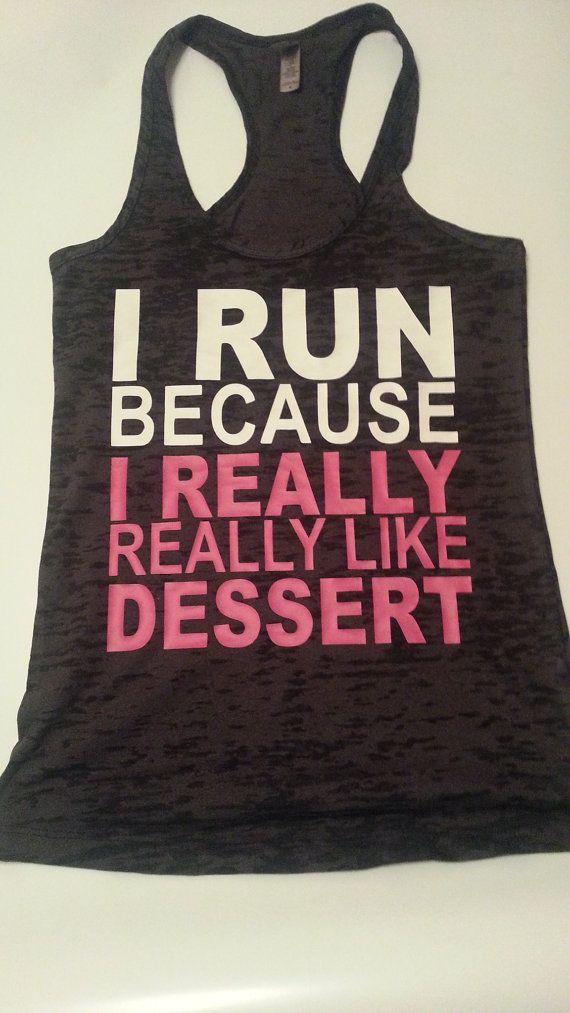 Ich laufe, weil ich wirklich wirklich wie Dessert.Womens Training tank Top. Fitness Tank Top.Womens Burnout Tank.Running Tank Top