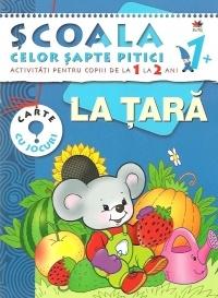 Scoala celor sapte pitici. Activitati pentru copiii de la 1 la 2 ani - La tara    http://www.librarie.net/carti/182695/Scoala-celor-sapte-pitici-Activitati-pentru-copiii-ani-tara