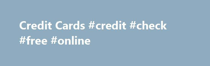 Credit Cards #credit #check #free #online http://credit.remmont.com/credit-cards-credit-check-free-online/  #credit card # Credit Cards Searching for credit cards? Basic credit card tips can save you money in the long Read More...The post Credit Cards #credit #check #free #online appeared first on Credit.
