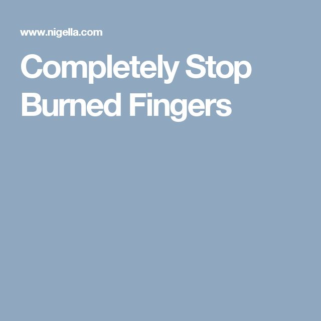 Completely Stop Burned Fingers