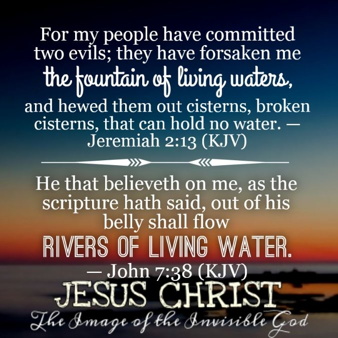 He that believeth on me, as the scripture hath said, out of his belly shall flow rivers of living water. — John 7:38 (KJV)