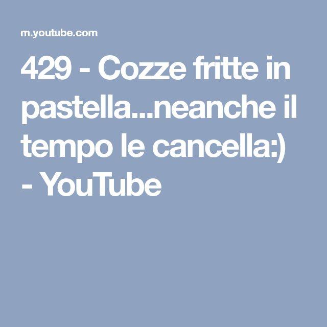 429 - Cozze fritte in pastella...neanche il tempo le cancella:) - YouTube