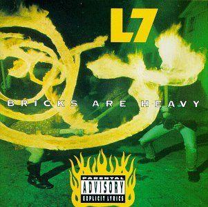 L7 bricks are heavy - Still such a great album.