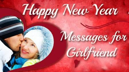 New Year wishes to the girlfriend can be sent through text messages or through cards along with gifts for the girlfriend.