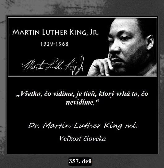 """""""Všetko, čo vidíme, je tieň, ktorý vrhá to, čo nevidíme.""""  -- Dr. Martin Luther King ml.: Veľkosť človeka"""