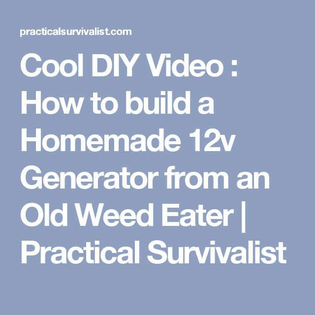 Cool DIY Video : How to build a Homemade 12v Generator from an Old Weed Eater   Practical Survivalist