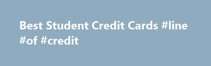 Best Student Credit Cards #line #of #credit http://credit-loan.nef2.com/best-student-credit-cards-line-of-credit/  #best credit cards for college students # Student Credit Cards What is a student credit card? Student credit cards from our partners offer a way to build and establish credit early on in your financial life. Many of these cards come with rewards for daily spending, allowing you to build your credit history while receiving some perks. Student cards are designed for individuals…