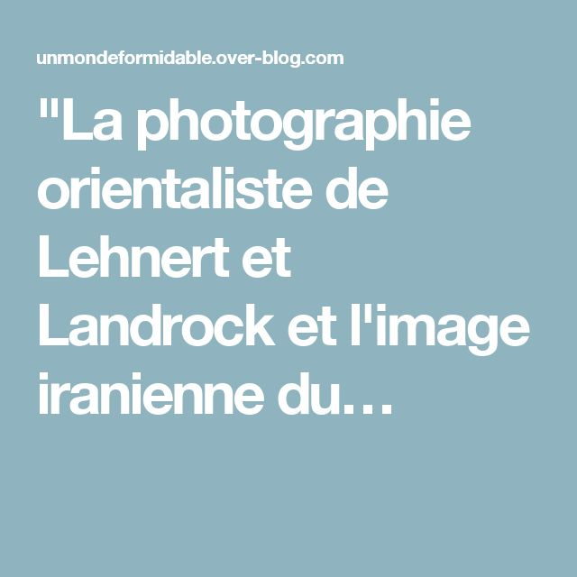 """""""La photographie orientaliste de Lehnert et Landrock et l'image iranienne du…"""