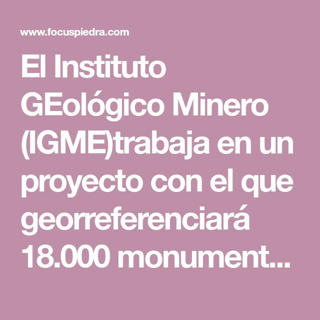 El Instituto GEológico Minero (IGME)trabaja en un proyecto con el que georreferenciará 18.000 monumentos del Patrimonio Nacional.