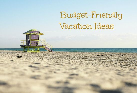 Budget Friendly Vacation Ideas
