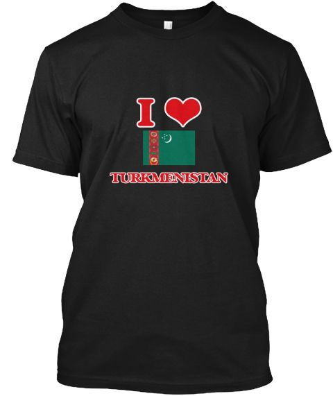I Love Turkmenistan Black T-Shirt Front - This is the perfect gift for someone who loves Turkmenistan. Thank you for visiting my page (Related terms: I Heart Turkmenistan,Turkmenistan,Turkmenistani,Turkmenistan Travel,I Love My Country,Turkmenistan F #Turkmenistan, #Turkmenistanshirts...)