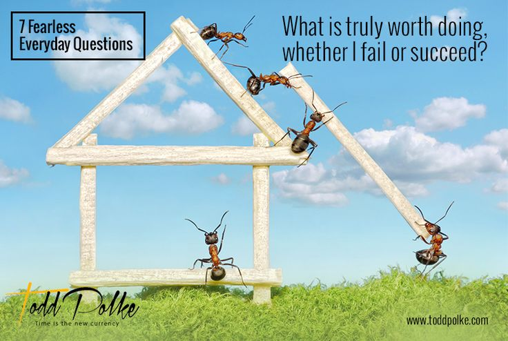 What is truly worth doing whether I fail or succeed?