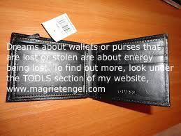 More dream interpretation: when your wallet or purse is lost or stolen, you are losing energy.