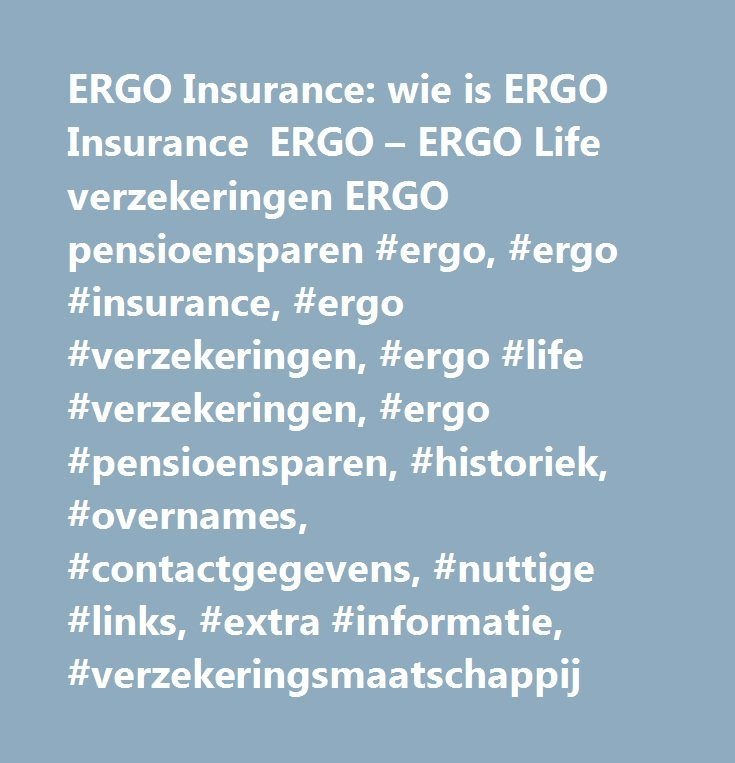 ERGO Insurance: wie is ERGO Insurance ERGO – ERGO Life verzekeringen ERGO pensioensparen #ergo, #ergo #insurance, #ergo #verzekeringen, #ergo #life #verzekeringen, #ergo #pensioensparen, #historiek, #overnames, #contactgegevens, #nuttige #links, #extra #informatie, #verzekeringsmaatschappij http://pakistan.nef2.com/ergo-insurance-wie-is-ergo-insurance-ergo-ergo-life-verzekeringen-ergo-pensioensparen-ergo-ergo-insurance-ergo-verzekeringen-ergo-life-verzekeringen-ergo-pensioensparen-historiek…