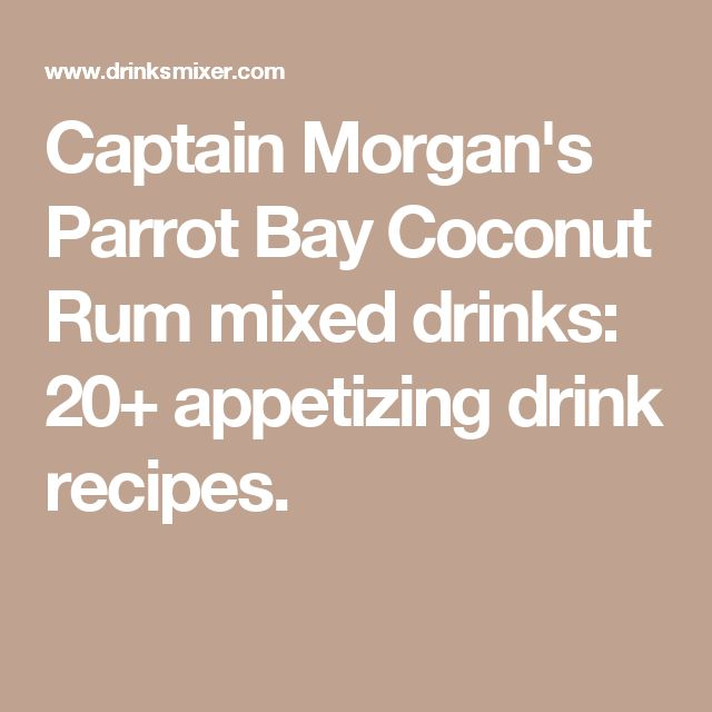 Captain Morgan's Parrot Bay Coconut Rum mixed drinks: 20+ appetizing drink recipes.