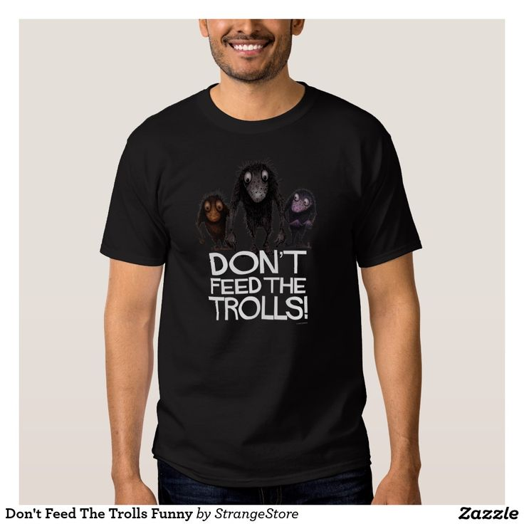 Don't Feed The Trolls Funny T-shirts from #StrangeStore