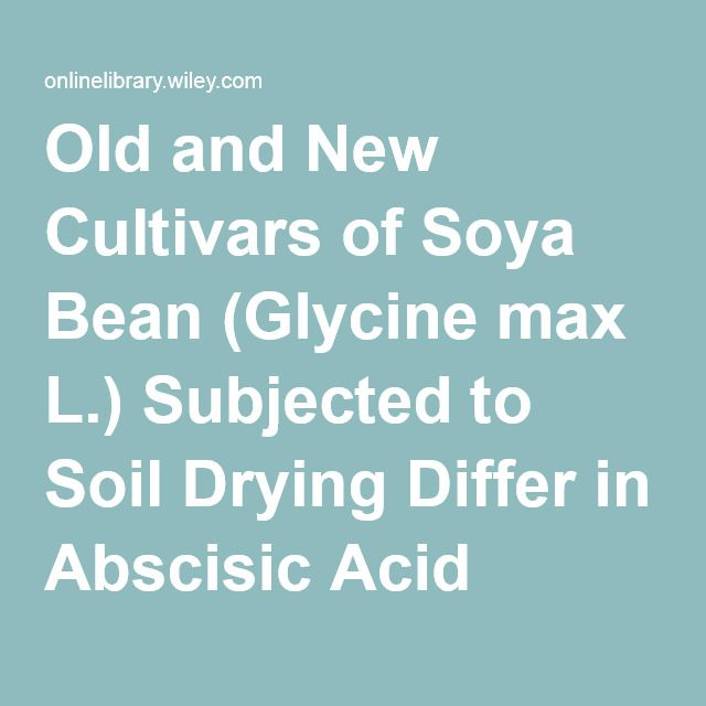 Old and New Cultivars of Soya Bean (Glycine max L.) Subjected to Soil Drying Differ in Abscisic Acid Accumulation, Water Relations Characteristics and Yield - He - 2015 - Journal of Agronomy and Crop Science - Wiley Online Library