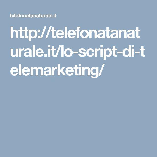 http://telefonatanaturale.it/lo-script-di-telemarketing/