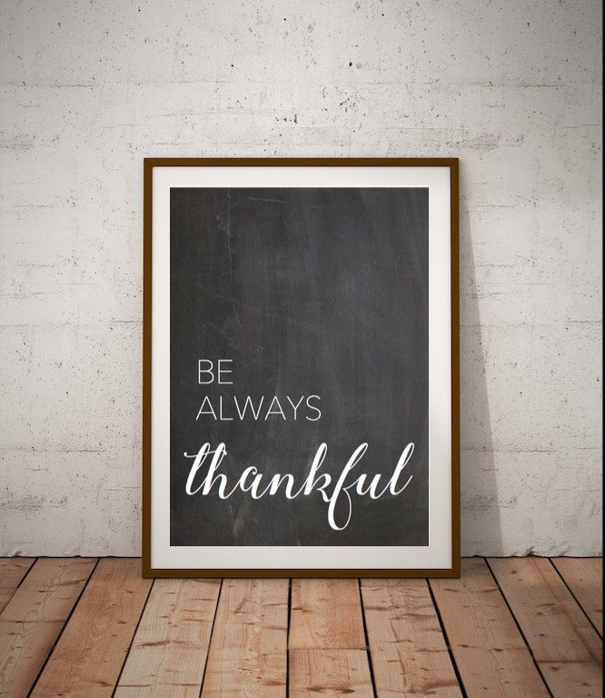 Be Always Thankful, Chalkboard, Thanksgiving Printable, Holiday Decor, Autumn Decor, Art Print, Color and Black & White, Digital Print by SugarPrintPrintables on Etsy https://www.etsy.com/listing/488811391/be-always-thankful-chalkboard