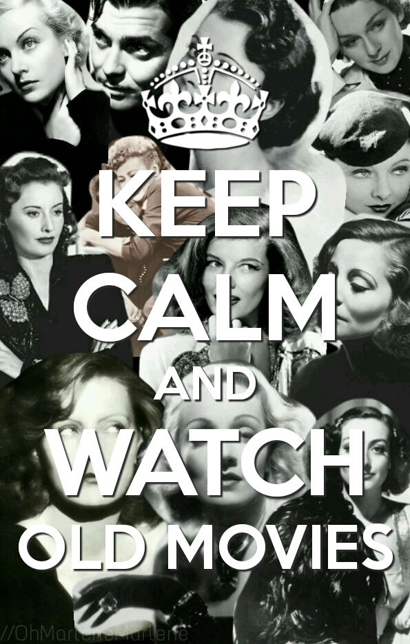Keep Calm and watch old/classic movies  http://nl.pinterest.com/ingestorm/quotes-keep-calm/ http://www.facebook.com/ComicsFantasy & http://www.facebook.com/groups/ArtandStuff