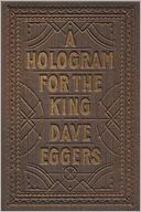 A Hologram for the King  By DAVE EGGERS  Reviewed by Adam Hanft