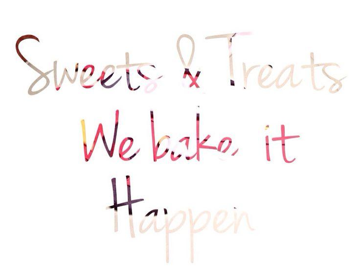 Sweets & Treats we bake it happen