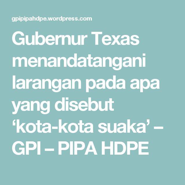Gubernur Texas menandatangani larangan pada apa yang disebut 'kota-kota suaka' – GPI – PIPA HDPE
