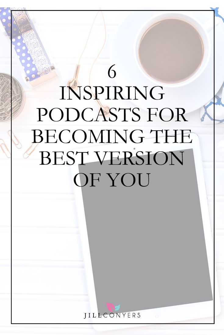 6 Inspiring Podcasts for Becoming the Best Version of You