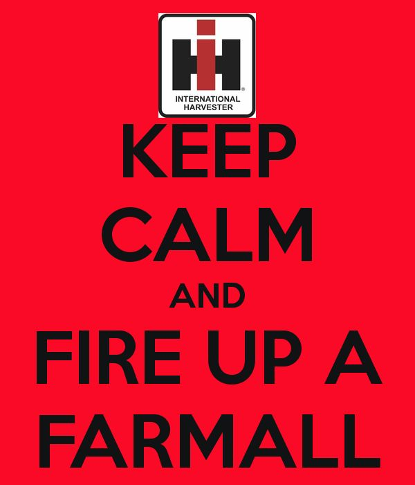KEEP CALM AND FIRE UP A FARMALL - KEEP CALM AND CARRY ON Image Generator - brought to you by the Ministry of Information