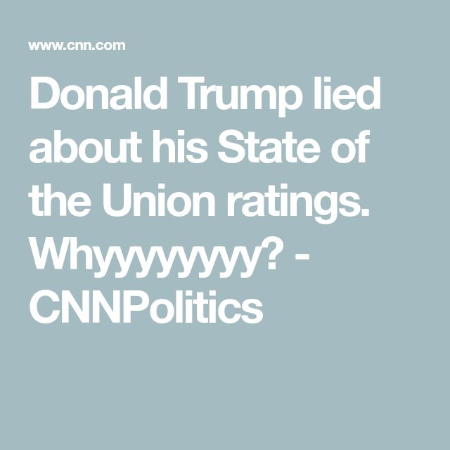 Donald Trump lied about his State of the Union ratings. Whyyyyyyyy? - CNNPolitics