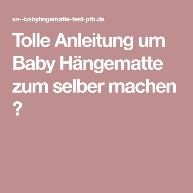 Tolle Anleitung um Baby Hängematte zum selber machen ✰