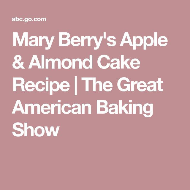 Mary Berry's Apple & Almond Cake Recipe | The Great American Baking Show