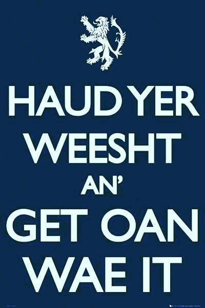 (Scottish) ... Haud yer Weesht: Shush, be quiet, shut up.  Get Oan Wae It: get on with it, carry on.