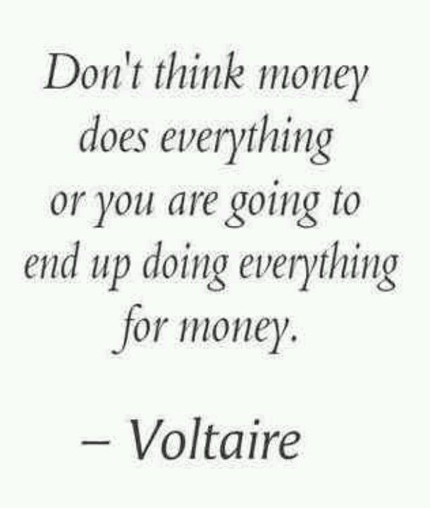 Don't think money does everything or you are going to end up doing everything…