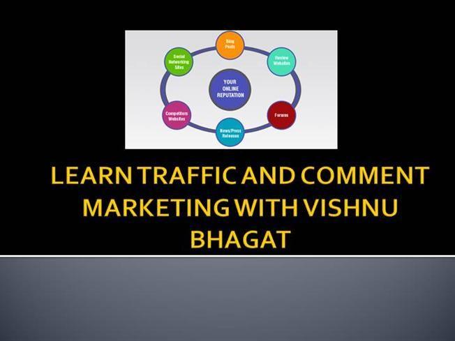 LEARN TRAFFIC AND COMMENT MARKETING WITH VISHNU BHAGAT by bhagatvishnu via authorSTREAM