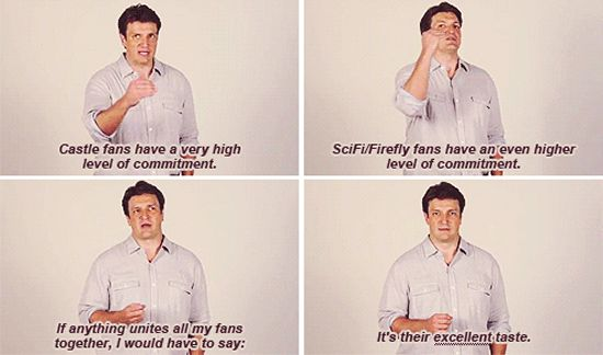 """""""If anything unites all my fans together, I would have to say: it's their excellent taste."""" -Nathan Fillion"""