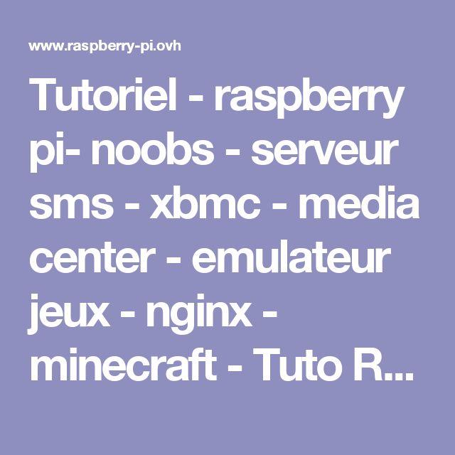 Tutoriel - raspberry pi- noobs - serveur sms - xbmc - media center - emulateur jeux - nginx - minecraft - Tuto Raspberry pi 3 ovh