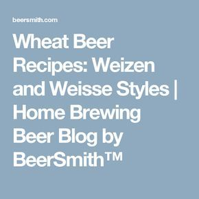 Wheat Beer Recipes: Weizen and Weisse Styles | Home Brewing Beer Blog by BeerSmith™