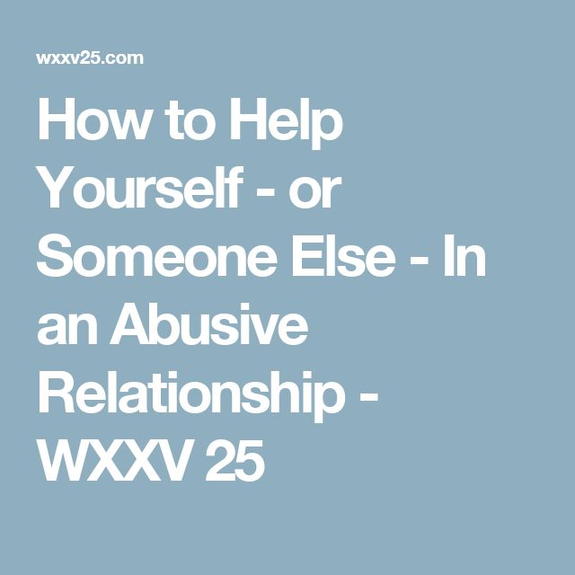 How to Help Yourself - or Someone Else - In an Abusive Relationship - WXXV 25