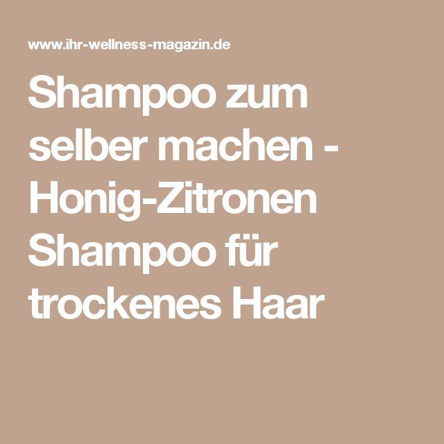 Shampoo zum selber machen - Honig-Zitronen Shampoo für trockenes Haar