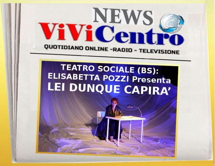 TEATRO SOCIALE (BS): ELISABETTA POZZI Presenta LEI DUNQUE CAPIRA'