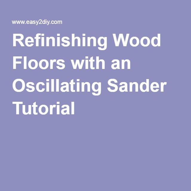 Refinishing Wood Floors with an Oscillating Sander Tutorial