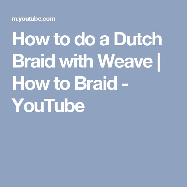 How to do a Dutch Braid with Weave | How to Braid - YouTube